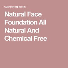 Natural Face Foundation All Natural And Chemical Free