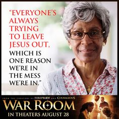 "Everyone's always trying to leave Jesus out. Which is one reason we're in the mess we're in. ""War Room""."