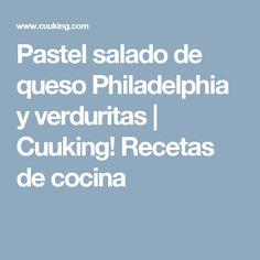 Pastel salado de queso Philadelphia y verduritas | Cuuking! Recetas de cocina Tapas, Snacks, Queso, Fondue, Seafood, Vegetables, Healthy Food, Eating Clean