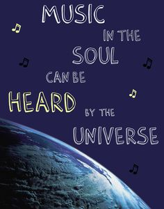 Inspirational QUOTES Word Art POSTER - Music In The Soul Can Be Heard By The Universe - 11 x 14, via Etsy.