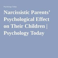 Narcissistic Parents' Psychological Effect on Their Children | Psychology Today