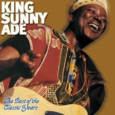 King Sunny Ade The Classic Years