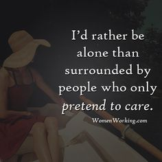 Inspiration: I'd rather be alone than surrounded by people who ...