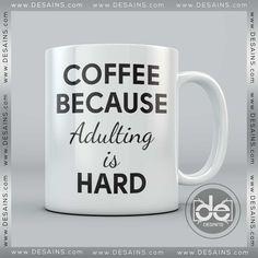 Coffee Mug Because Adulting is Hard – Personalised Mugs – Ceramic Mugs