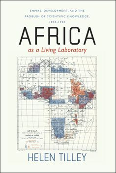Africa as a living laboratory : empire, development, and the problem of scientific knowledge, 1870-1950 / Helen Tilley PublicaciónChicago : University of Chicago Press, 2011