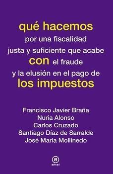 que hacemos por una fiscalidad justa y suficiente que acabe con el fraude y la elusión en el pago de los impuestos. Francisco Javier Braña.... Máis información no catálogo: http://kmelot.biblioteca.udc.es/record=b1517587~S1*gag