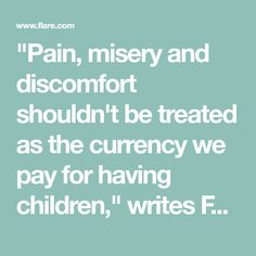 """""""Pain, misery and discomfort shouldn't be treated as the currency we pay for having children,"""" writes FLARE columnist Anne Thériault"""