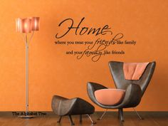 Home: where you treat your friends like family and your family like friends. #Quote