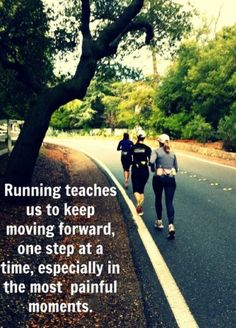 Running teaches us to keep moving forward, one step at a time, especially in the most painful moments.