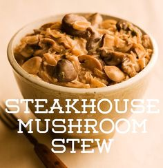 Recipe of the Day!> Steakhouse Mushroom Stew> Perfect with a simple green salad or a freshly baked potato, or tossed with pasta!