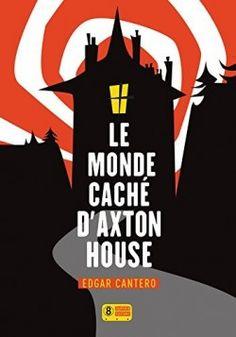 Découvrez Le Monde Caché d'Axton House, de Edgar Cantero sur Booknode, la communauté du livre
