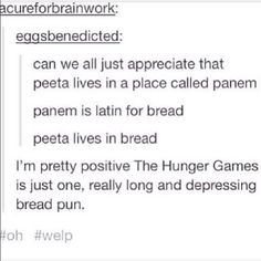 So Katniss says 'bread today, bread tomorrow, bread forever'? She must be really passionate about bread.