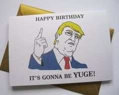 DONALD TRUMP BIRTHDAY CARD FUNNY GIFT IDEAS FOR BOYFRIEND, GIRLFRIEND, WIFE, HUSBAND AND BEST FRIEND!  Front of card: Donald Trump Happy Birthday, its gonna be yuge! Inside card: Blank  Features a hand drawn illustration of PRESIDENT DONALD TRUMP. Would make a funny birthday card for husband, boyfriend, girlfriend, wife, or a sarcastic jab!  Can be sent directly to receiver, just send me a message with your order to let me know what to write inside the card  You will receive a beautiful…