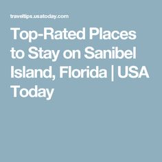 Top-Rated Places to Stay on Sanibel Island, Florida | USA Today