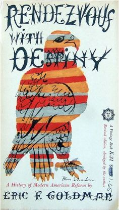 Rendezvous With Destiny  Author: Eric F. Goldman  Publisher: Vintage  Publication Date: April 25, 2001  Genre: Non-Fiction  Design Info:  Designer: Ben Shahn  Typeface: Hand Lettered