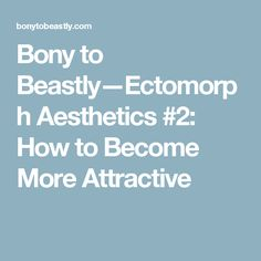 Bony to Beastly—Ectomorph Aesthetics How to Become More Attractive Body Proportions, Skinny Guys, Ideal Body, Male Physique, Excercise, Eating Well, Body Weight, Female Bodies, Infographic