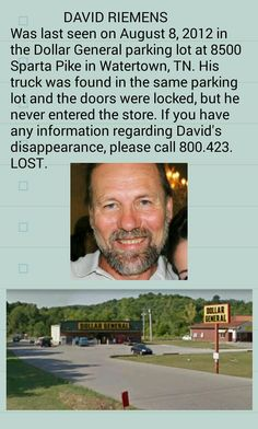 David Riemens was last seen 8.8.2012,  in the parking lot of the Dollar General on Sparta Pike in Watertown, TN. Please, if you have any information regarding David's disappearance call 800.423.LOST. Let's work together to bring the lost and missing back to their families!