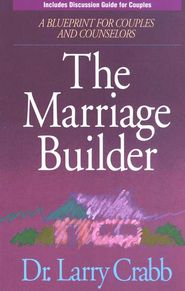The Marriage Builder: A Blueprint for Couples and Counselors by Larry Crabb.