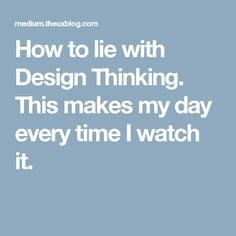 How to lie with Design Thinking. This makes my day every time I watch it.