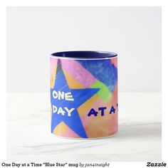 """One Day at a Time """"Blue Star"""" mug by Jan4insight on Zazzle > SOLD a mug, 11.24.17"""
