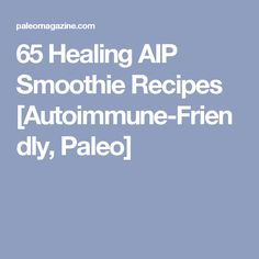 65 Healing AIP Smoothie Recipes [Autoimmune-Friendly, Paleo]