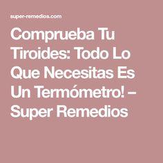 Comprueba Tu Tiroides: Todo Lo Que Necesitas Es Un Termómetro! – Super Remedios