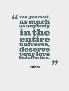 You and your entire Universe deserve your love and affection! You really do!