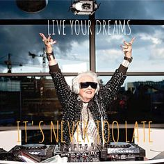 Live your dreams. It's never too late.