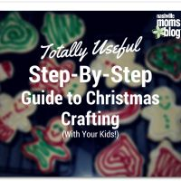 Totally Useful Step-by-Step Guide to Christmas Crafting with Your Kids | Nashville Moms Blog