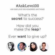 Ask our #Levo100 honorees anything! Post a question in the comments below and we'll share their candid responses this week. Then head over to Levo.com/profile to share your story your way.