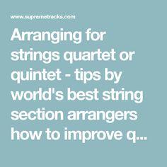 Arranging for strings quartet or quintet - tips by world's best string section arrangers how to improve quality of your arrangements for string quartet.