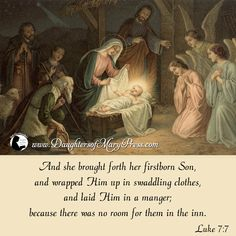 And she brought forth her firstborn son, and wrapped him up in swaddling clothes, and laid him in a manger; because there was no room for them in the inn.  Luke 2:7  #DaughtersofMaryPress #daughtersofmary #catholic #religioussisters #advent #SacredScripture #Christmas