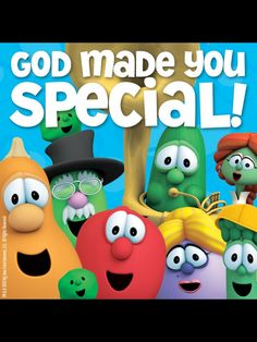 """In the words of Veggie Tales, """"God made you special, and He loves you very much. Bye!""""  I'm a teen now and I still buy every new Veggie Tale movie!:D"""