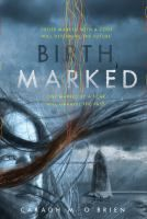 """Birthmarked, by Caragh M. O'Brien. """"In a future world baked dry by the sun and divided into those who live inside the wall and those who live outside it, sixteen-year-old midwife Gaia Stone is forced into a difficult choice when her parents are arrested and taken into the city."""""""