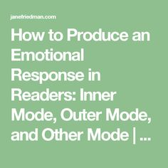 How to Produce an Emotional Response in Readers: Inner Mode, Outer Mode, and Other Mode   Jane Friedman