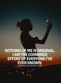 Nothing Of Me Is Original. I Am The Combined Effort Of Everyone Iu0027ve Ever  Known. Quotes