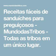 Receitas fáceis de sanduíches para preguiçosos - MundodasTribos - Todas as tribos em um único lugar.