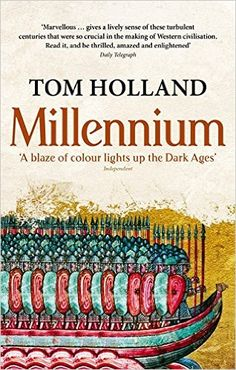 Millennium: The End of the World and the Forging of Christendom: Tom Holland