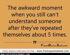 That awkward moment - http://www.callcentermemes.com/that-awkward-moment-2/