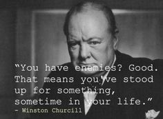 """""""You have enemies? Good. That means you've stood up for something in your life."""""""