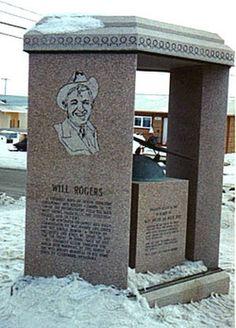 Grave Marker- Will Rogers  Birth: Nov. 4, 1879 Oklahoma City Oklahoma County Oklahoma, USA Death: Aug. 15, 1935 Barrow North Slope Borough Alaska, USA  Burial: Will Rogers-Wiley Post Memorial * Barrow North Slope Borough Alaska, USA *Cenotaph [?]