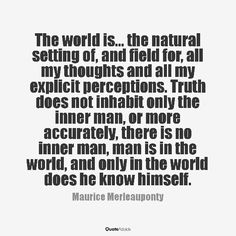 Only in the world does man know himself Maurice Merleau Ponty, Being In The World, Uber, Perception, Consciousness, Illusions, Philosophy, Psychology, Career