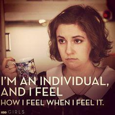 """I'm an individual, and I feel how I feel when I feel it."" -Hannah Horvath"