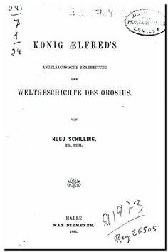 König Ælfred's angelsächsische Bearbeitung der Weltgeschichte des Orosius / von Hugo Schilling. - Halle : M. Niemeyer, 1886