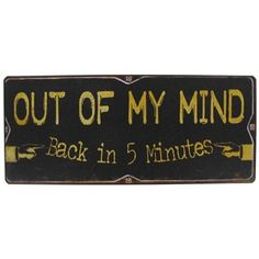 "Lighten the mood with this ""Out of my mind...back in 5 minutes"" tin sign. 