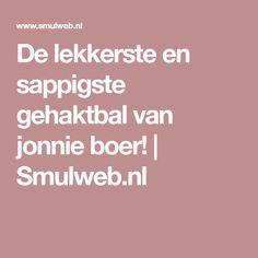 De lekkerste en sappigste gehaktbal van jonnie boer!   Smulweb.nl