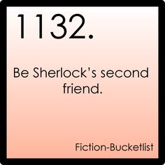 Sherlock...every time I read this I'm a little perplexed do you people forget Molly, Mrs. Hudson, and (as much as he pretends to hate him) Mycroft. I feel like I'm missing somebody but it is Not My Division.
