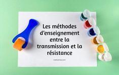 Les méthodes d'enseignement entre la transmission et la résistance La Transmission, Personal Care, Teacher Education, Behavior, Planner Organization, Learning, Self Care, Personal Hygiene