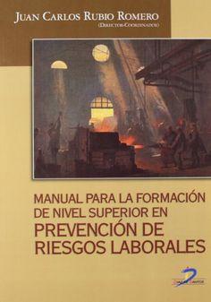 MANUAL PARA LA FORMACIÓN DE NIVEL SUPERIOR EN PREVENCIÓN DE RIESGOS LABORALES. Juan Carlos Rubio Romero. Localización: 331/MAN/man
