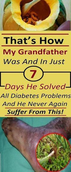 My Grandfather Solved His Problems With Diabetes In Only 7 Days And He Never Suffered From It Again! – Medi Idea